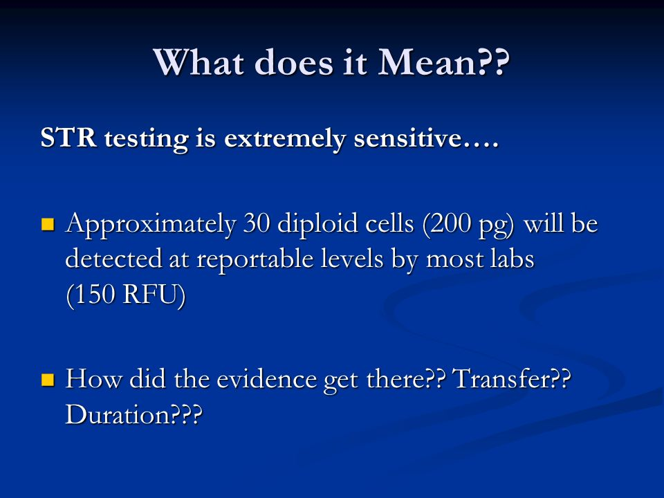 What does it Mean . STR testing is extremely sensitive….