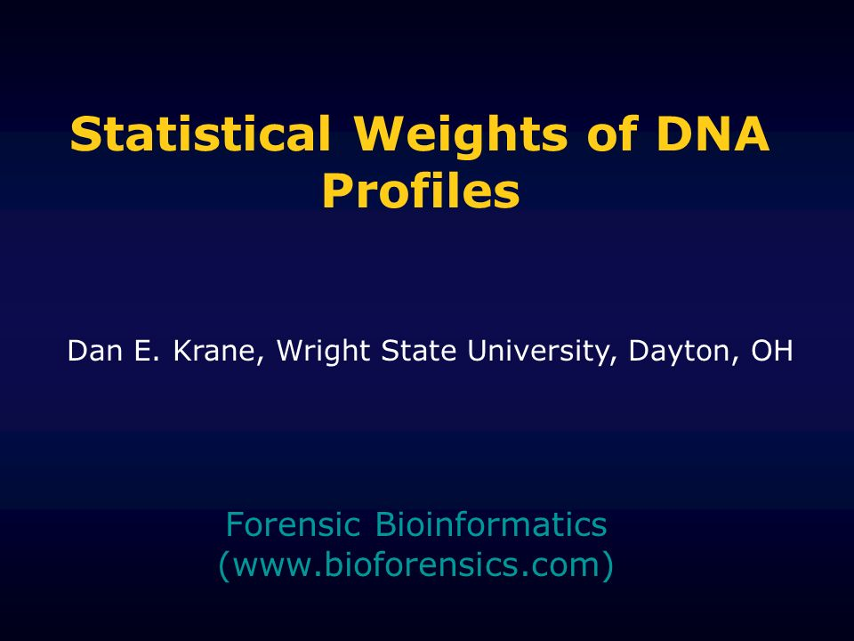 Statistical Weights of DNA Profiles Forensic Bioinformatics (  Dan E.