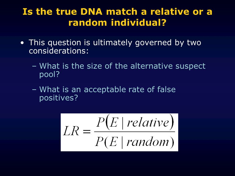 Is the true DNA match a relative or a random individual.