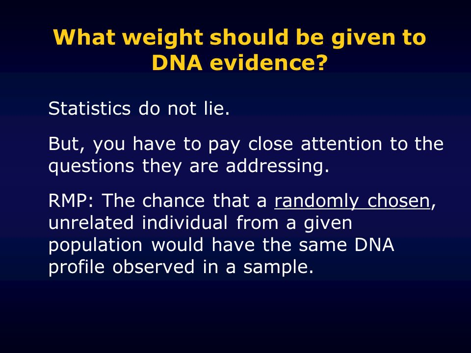 What weight should be given to DNA evidence. Statistics do not lie.