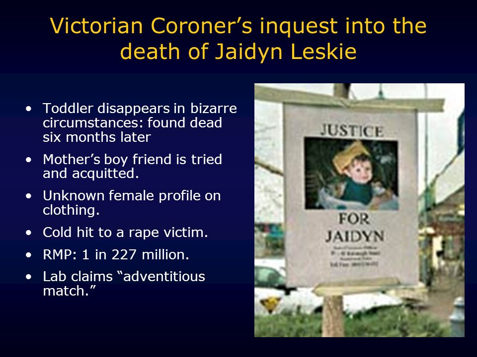 Victorian Coroners inquest into the death of Jaidyn Leskie Toddler disappears in bizarre circumstances: found dead six months later Mothers boy friend is tried and acquitted.