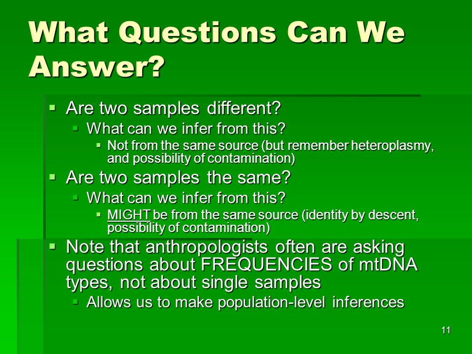 11 What Questions Can We Answer. Are two samples different.