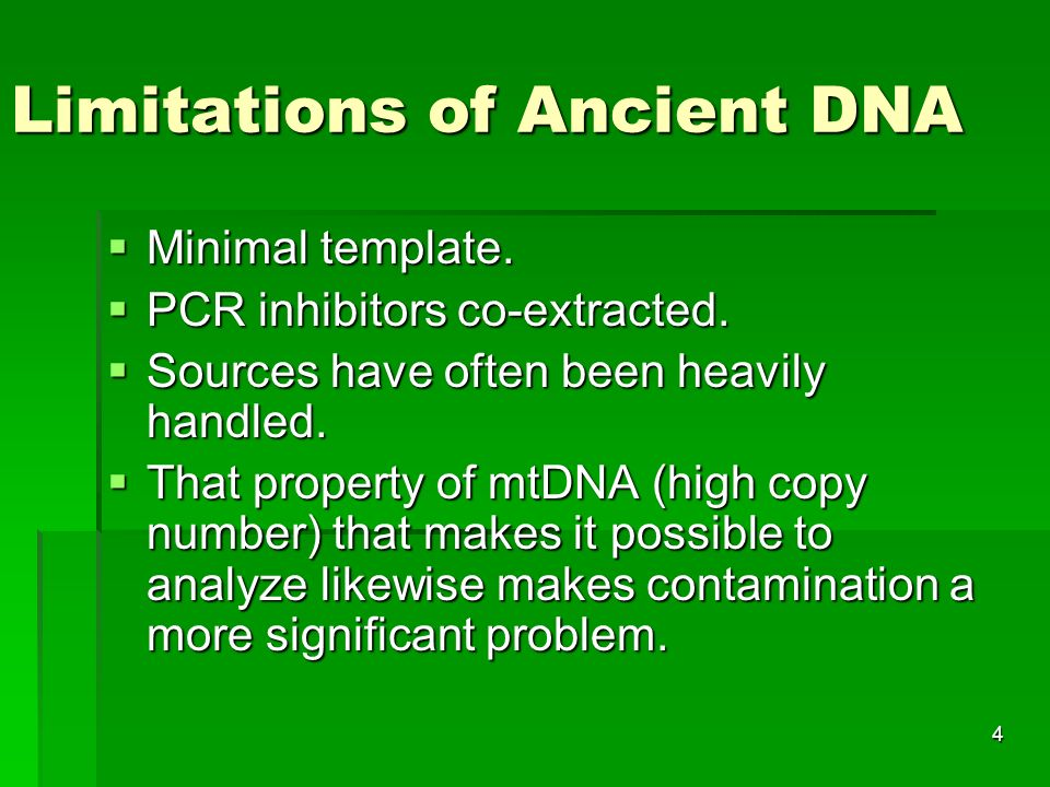 4 Limitations of Ancient DNA Minimal template. Minimal template.