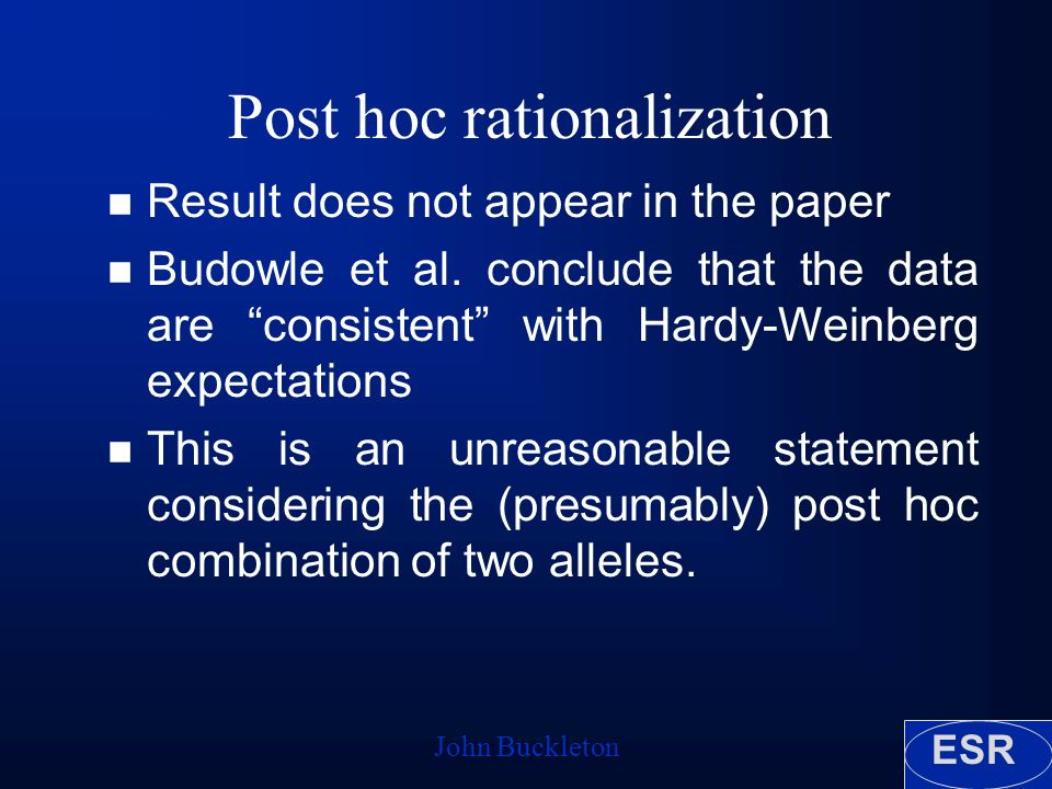 ESR John Buckleton Post hoc rationalization n Result does not appear in the paper n Budowle et al.