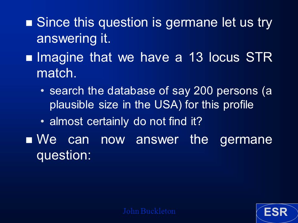 ESR John Buckleton n Since this question is germane let us try answering it.