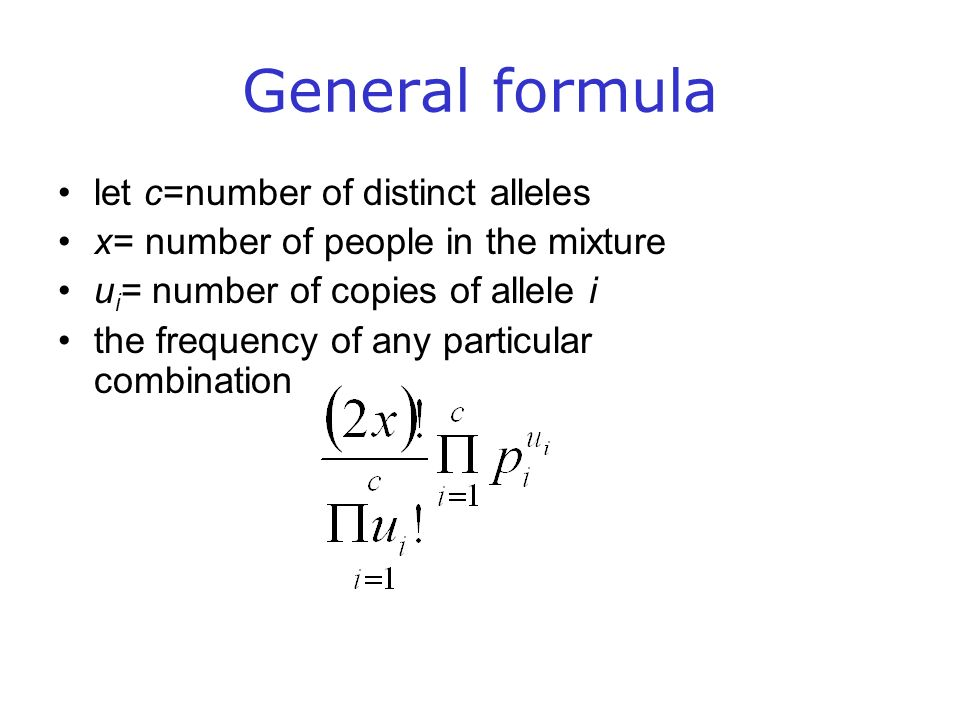 General formula let c=number of distinct alleles x= number of people in the mixture u i = number of copies of allele i the frequency of any particular combination