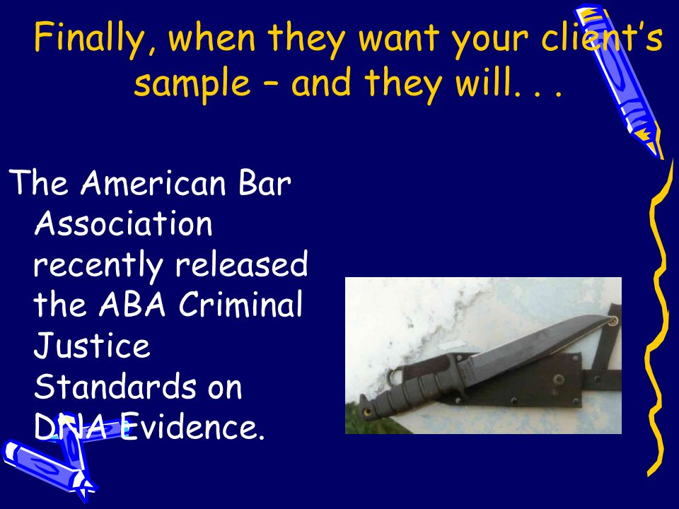 Practical application further: If the questioned sample is contaminated with the defendants known sample at the lab, every time you test the questioned sample, it will show the defendants profile – even if he was in Topeka at the time of the crime.