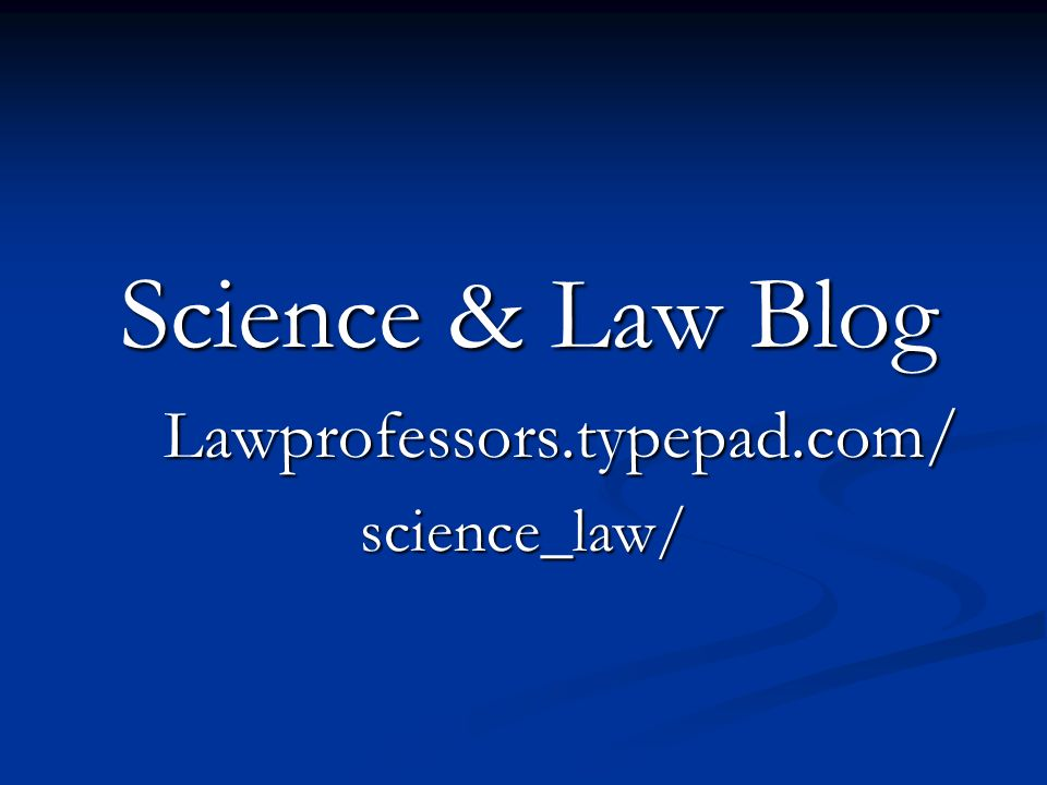 Science & Law Blog Science & Law Blog Lawprofessors.typepad.com/ Lawprofessors.typepad.com/ science_law/ science_law/