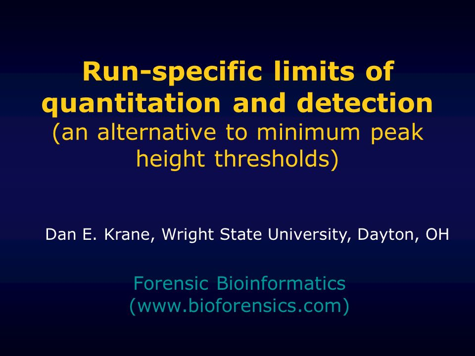 Run-specific limits of quantitation and detection (an alternative to minimum peak height thresholds) Forensic Bioinformatics (  Dan E.