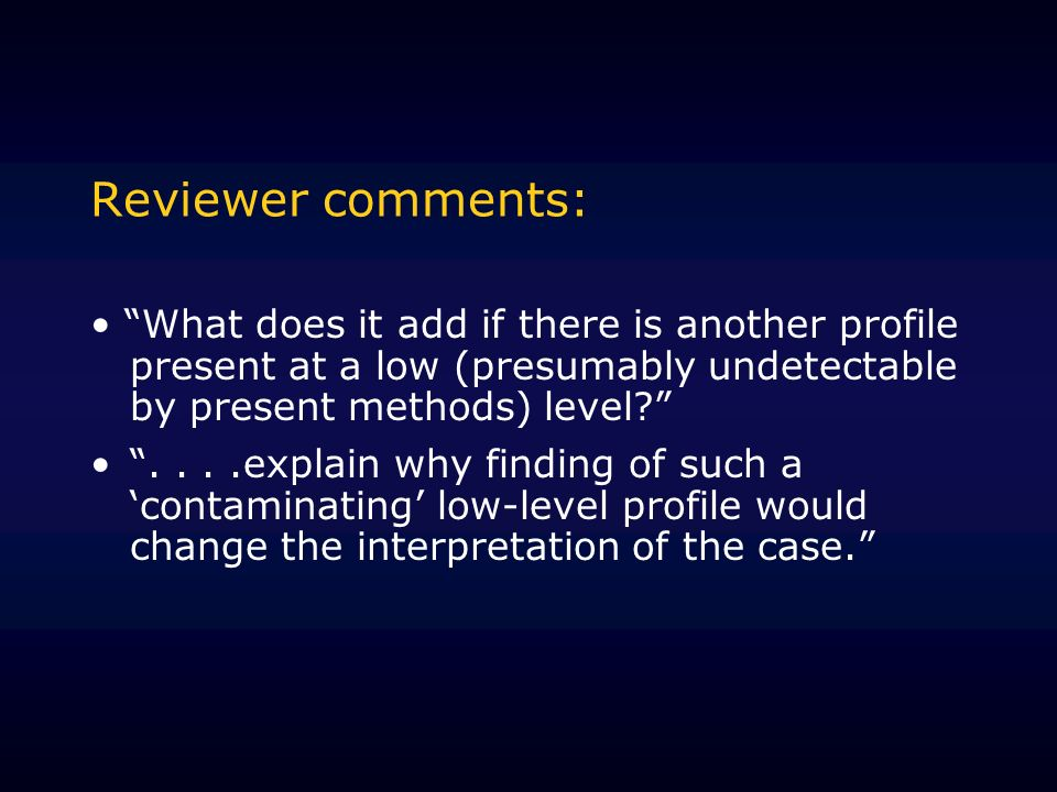 Reviewer comments: What does it add if there is another profile present at a low (presumably undetectable by present methods) level ....explain why finding of such a contaminating low-level profile would change the interpretation of the case.