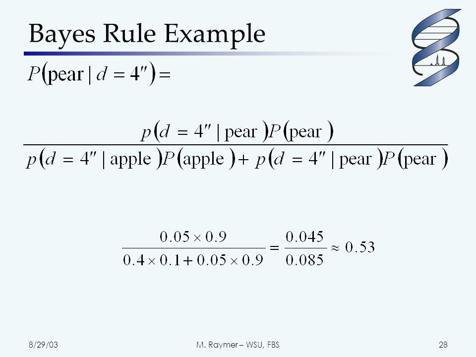 8/29/03M. Raymer – WSU, FBS28 Bayes Rule Example