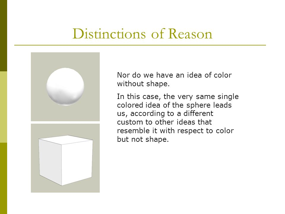 Distinctions of Reason Nor do we have an idea of color without shape.