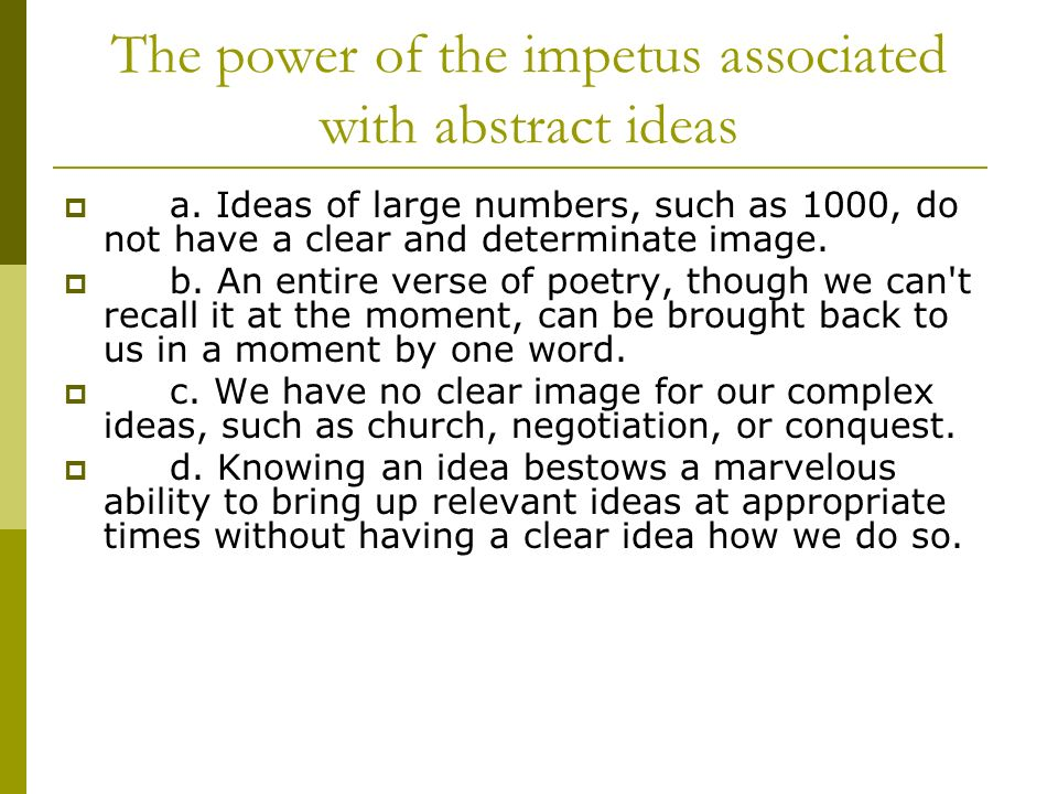 The power of the impetus associated with abstract ideas a.