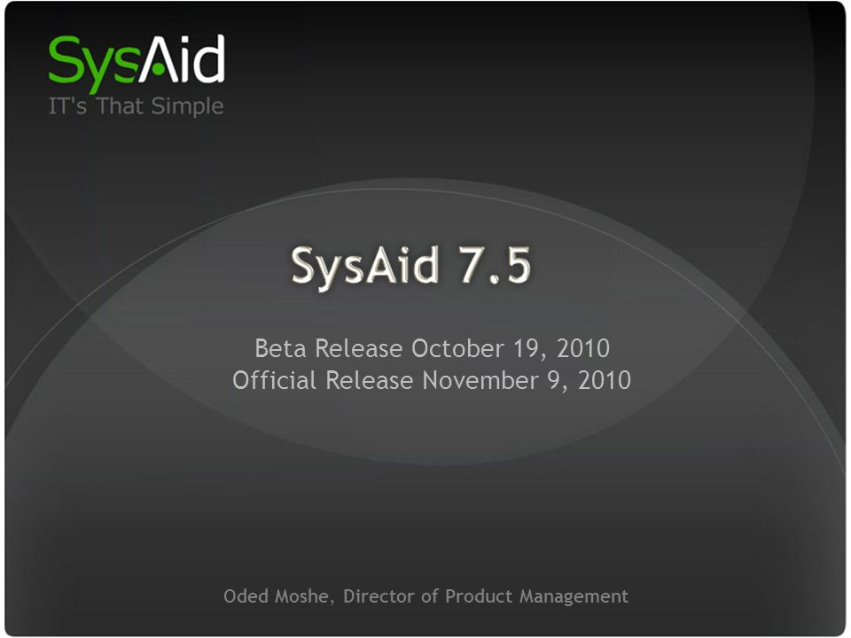 29 Oded Moshe, Director of Product Management Beta Release October 19, 2010 Official Release November 9, 2010