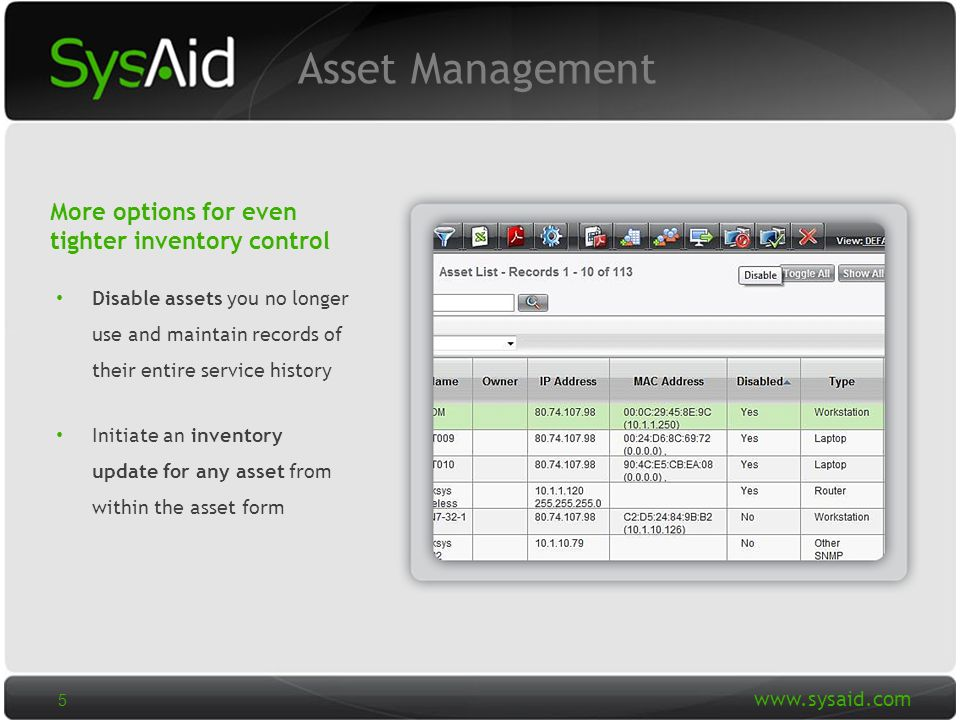 29 Disable assets you no longer use and maintain records of their entire service history Initiate an inventory update for any asset from within the asset form More options for even tighter inventory control Asset Management 5
