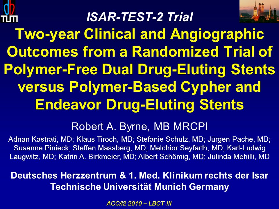 ISAR-TEST-2 Trial Two-year Clinical and Angiographic Outcomes from a Randomized Trial of Polymer-Free Dual Drug-Eluting Stents versus Polymer-Based Cypher and Endeavor Drug-Eluting Stents Robert A.
