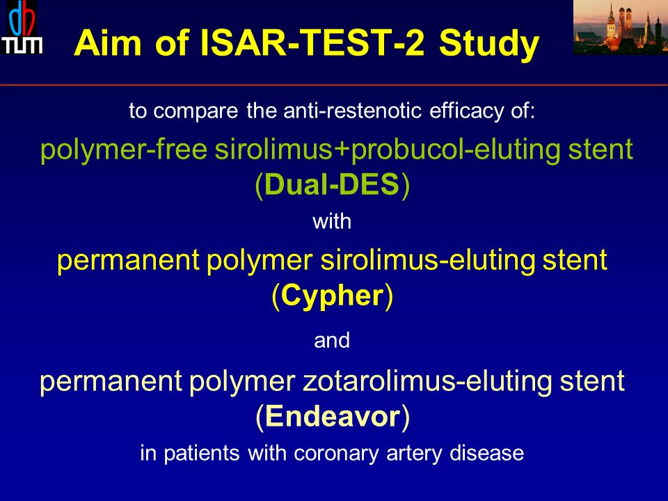 to compare the anti-restenotic efficacy of: polymer-free sirolimus+probucol-eluting stent (Dual-DES) with permanent polymer sirolimus-eluting stent (Cypher) and permanent polymer zotarolimus-eluting stent (Endeavor) in patients with coronary artery disease Aim of ISAR-TEST-2 Study