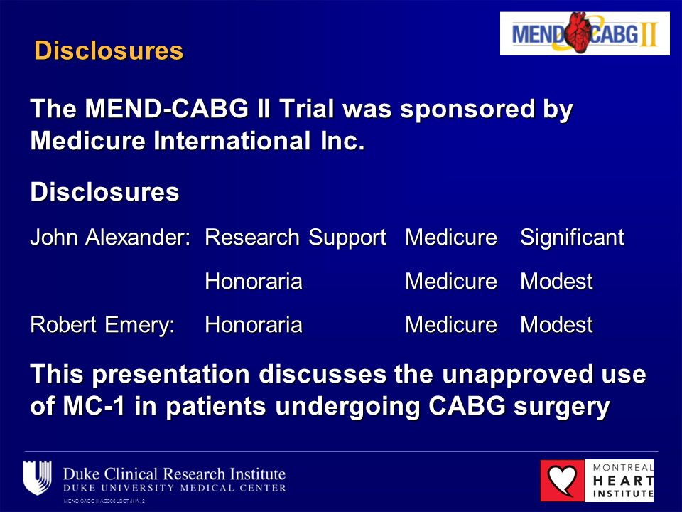 MEND-CABG II ACC08 LBCT JHA, 2 Disclosures The MEND-CABG II Trial was sponsored by Medicure International Inc.