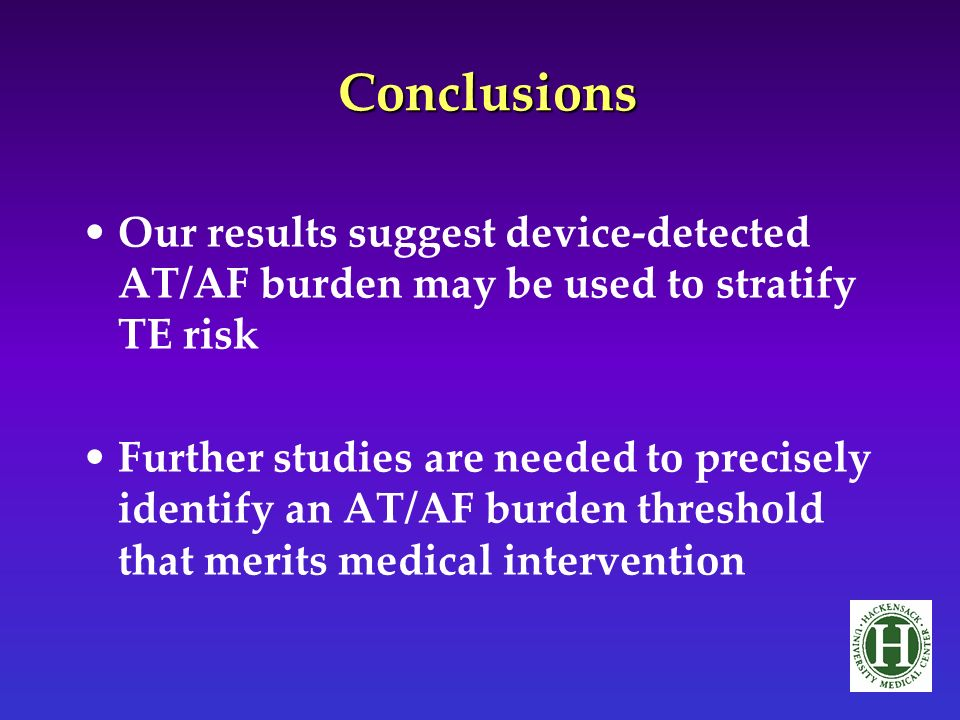 Conclusions Our results suggest device-detected AT/AF burden may be used to stratify TE risk Further studies are needed to precisely identify an AT/AF burden threshold that merits medical intervention