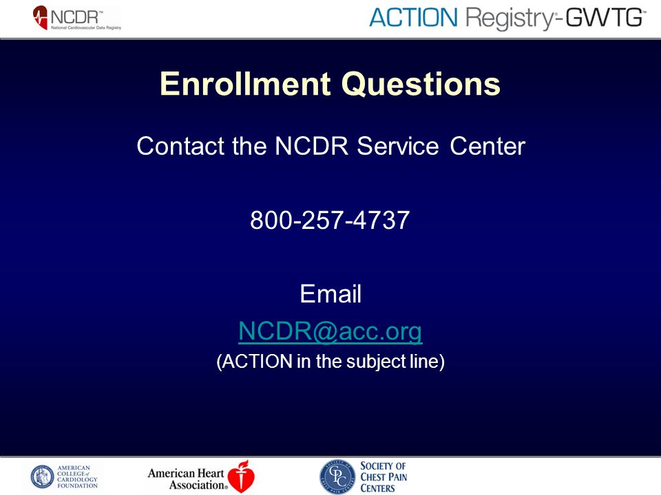 Enrollment Questions Contact the NCDR Service Center (ACTION in the subject line)