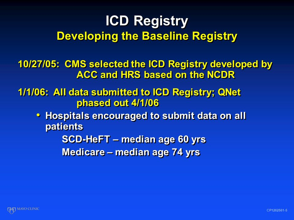 ICD Registry Developing the Baseline Registry CP1262561-5 10/27/05: CMS selected the ICD Registry developed by ACC and HRS based on the NCDR