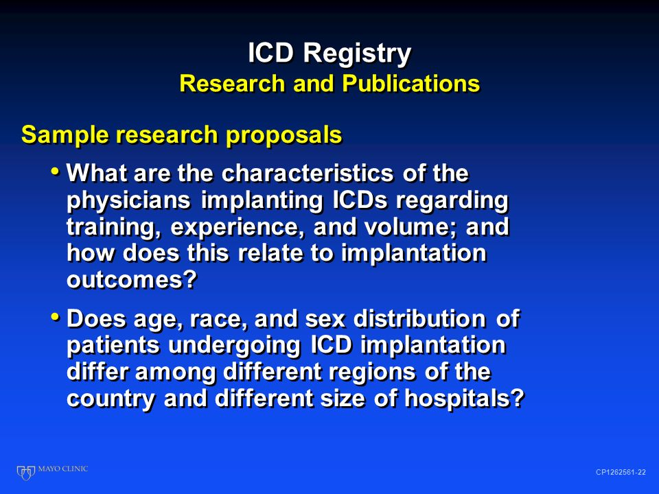 ICD Registry Research and Publications CP1262561-21 Sample research proposals How do the baseline characteristics of patients receiving ICD therapy in the general population (real world) compare with the characteristics of patients enrolled in randomized clinical trials of ICD therapy.