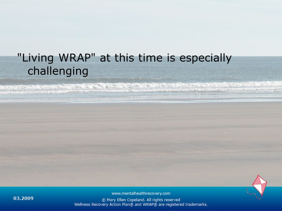 Living WRAP at this time is especially challenging
