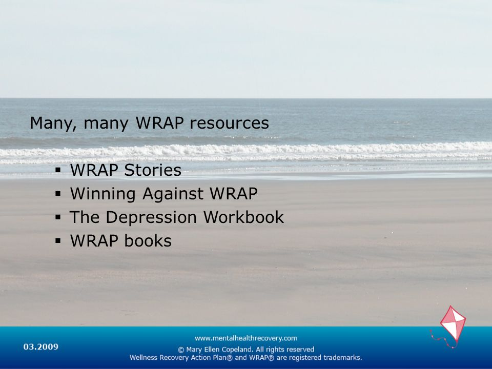 Many, many WRAP resources WRAP Stories Winning Against WRAP The Depression Workbook WRAP books