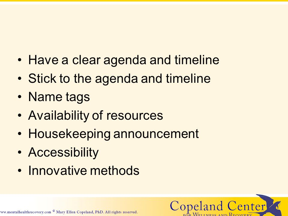 Have a clear agenda and timeline Stick to the agenda and timeline Name tags Availability of resources Housekeeping announcement Accessibility Innovative methods