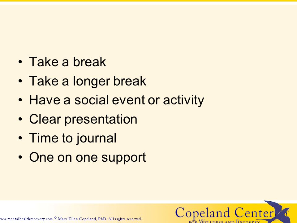 Take a break Take a longer break Have a social event or activity Clear presentation Time to journal One on one support