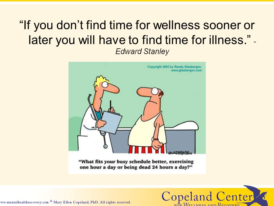 If you dont find time for wellness sooner or later you will have to find time for illness.