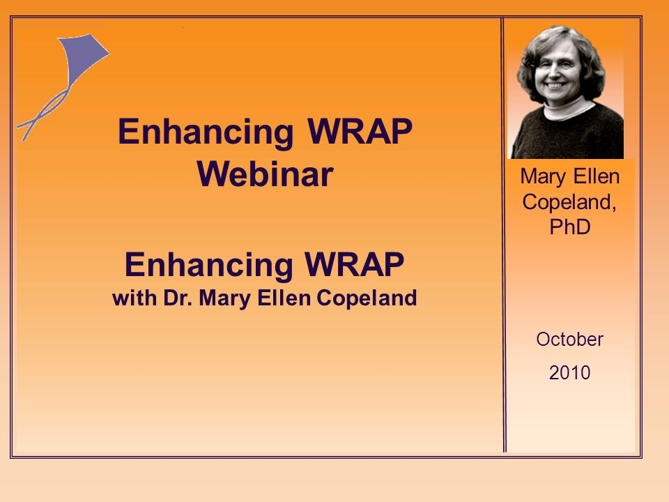 Mary Ellen Copeland, PhD October 2010 Enhancing WRAP with Dr.