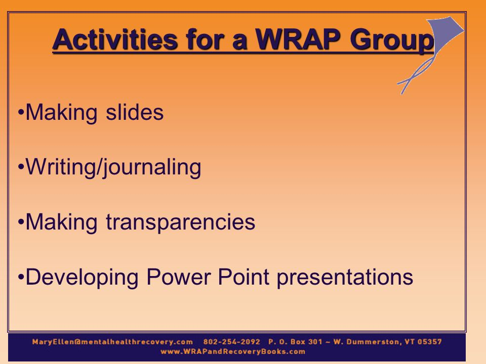 Activities for a WRAP Group Making slides Writing/journaling Making transparencies Developing Power Point presentations