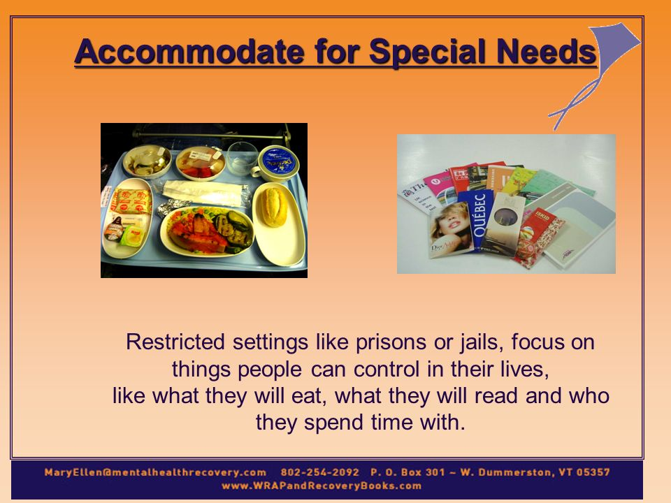 Accommodate for Special Needs Restricted settings like prisons or jails, focus on things people can control in their lives, like what they will eat, what they will read and who they spend time with.