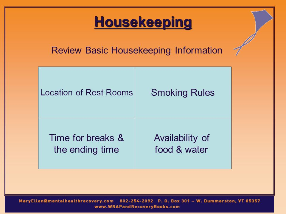 Housekeeping Review Basic Housekeeping Information Location of Rest Rooms Smoking Rules Time for breaks & the ending time Availability of food & water