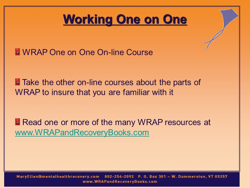 Working One on One WRAP One on One On-line Course Take the other on-line courses about the parts of WRAP to insure that you are familiar with it Read one or more of the many WRAP resources at
