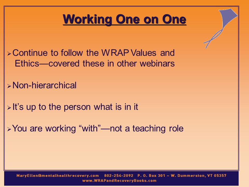 Working One on One Continue to follow the WRAP Values and Ethicscovered these in other webinars Non-hierarchical Its up to the person what is in it You are working withnot a teaching role