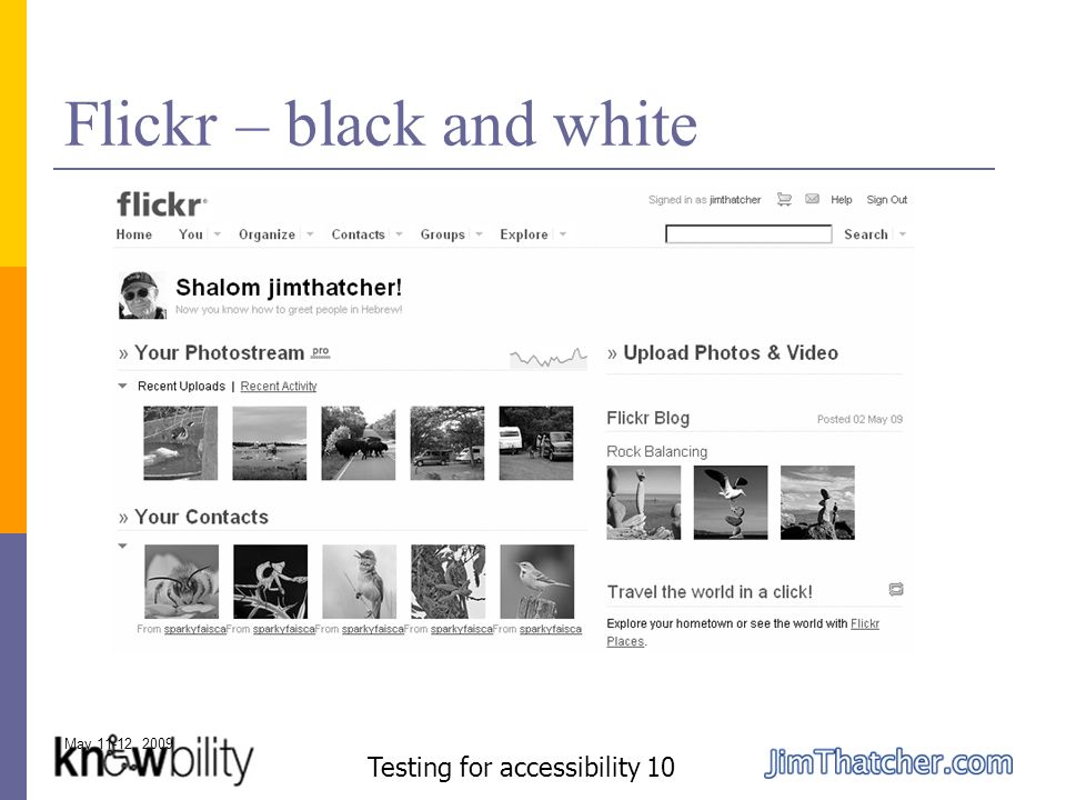 May 11-12, 2009 Testing for accessibility 10 Flickr – black and white