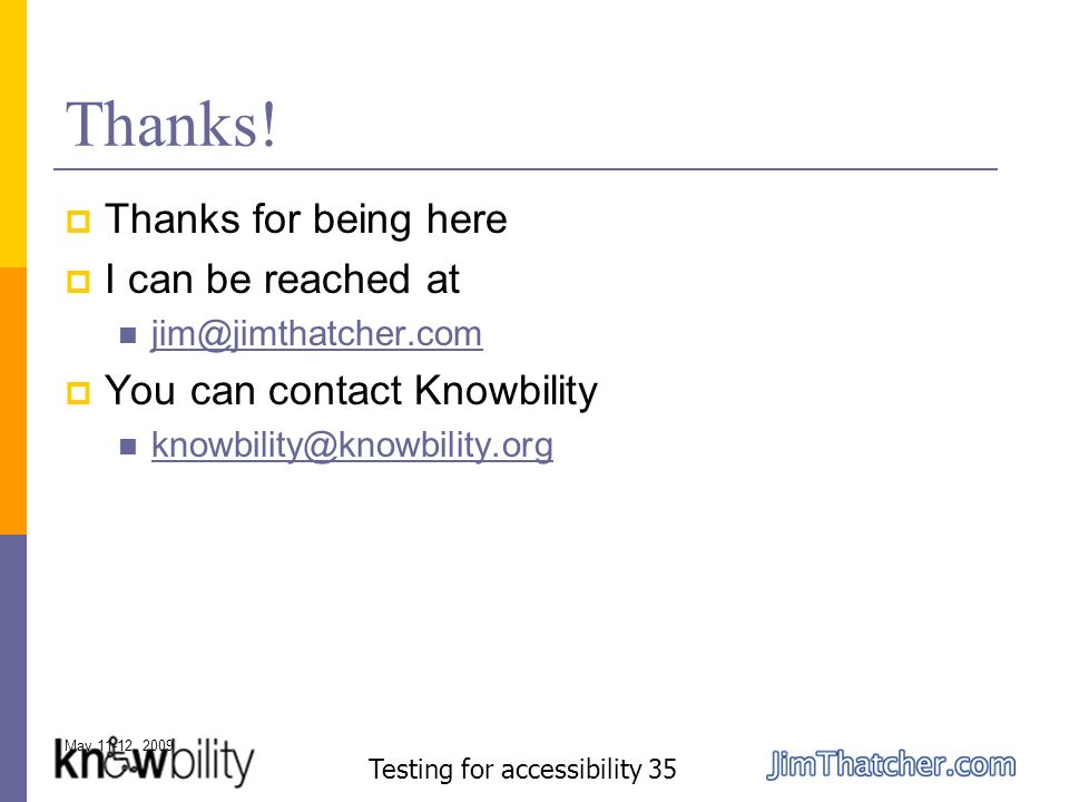 May 11-12, 2009 Testing for accessibility 35 Thanks.