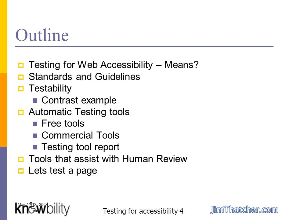 May 11-12, 2009 Testing for accessibility 4 Outline Testing for Web Accessibility – Means.