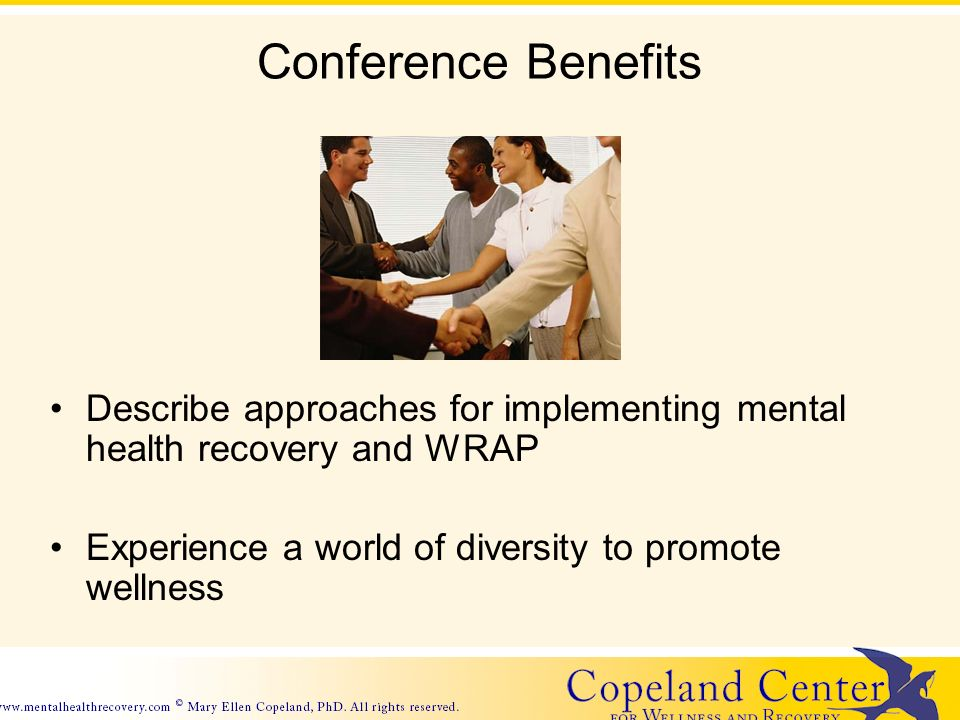 Conference Benefits Describe approaches for implementing mental health recovery and WRAP Experience a world of diversity to promote wellness