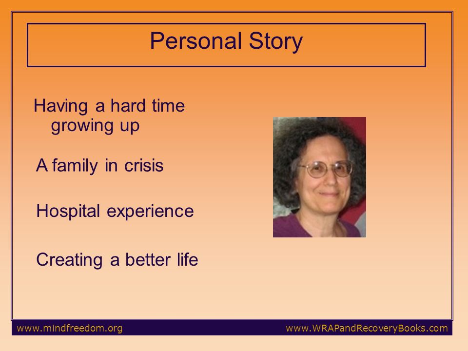 Personal Story Having a hard time growing up A family in crisis Hospital experience Creating a better life
