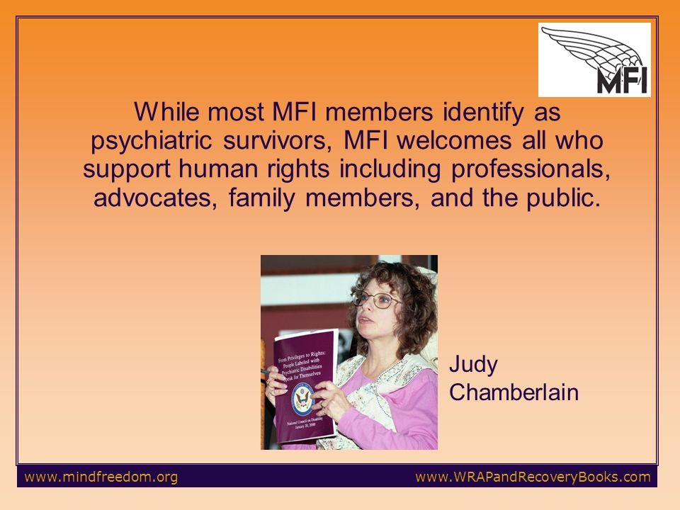 While most MFI members identify as psychiatric survivors, MFI welcomes all who support human rights including professionals, advocates, family members, and the public.