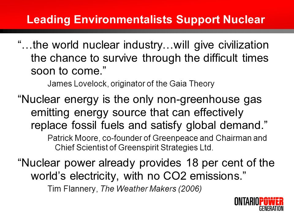Leading Environmentalists Support Nuclear …the world nuclear industry…will give civilization the chance to survive through the difficult times soon to come.
