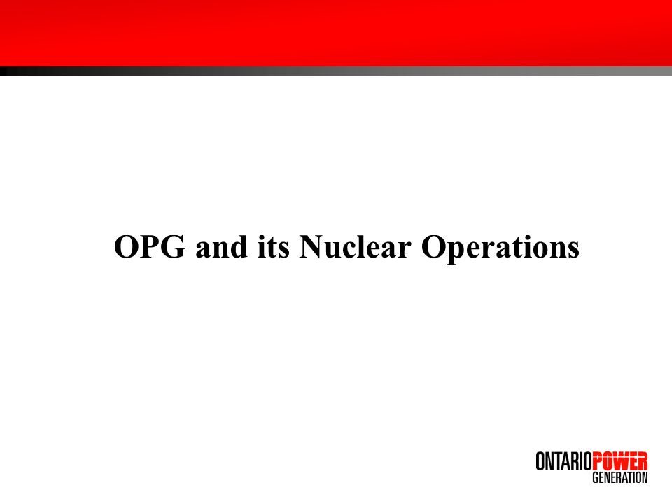 OPG and its Nuclear Operations