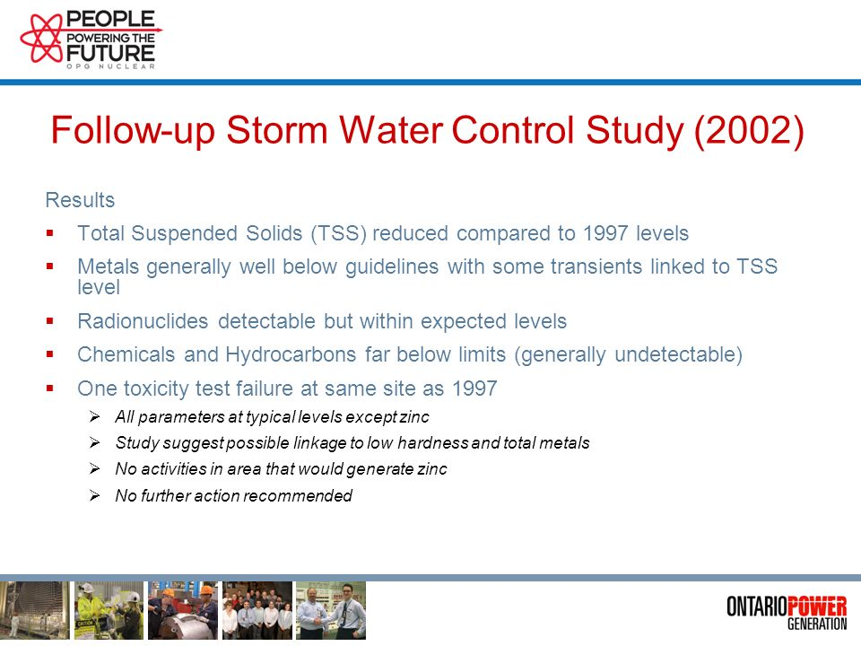 Follow-up Storm Water Control Study (2002) Sampling Program (April 2000 – Feb 2001) 14 Locations Sampled 8 in Pickering A area 6 covering rest of site Covered four seasonal storm events Parameters tested General Chemistry, organics metals, radionuclides (CWG concern), toxicity