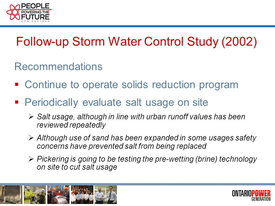 Follow-up Storm Water Control Study (2002) Results Total Suspended Solids (TSS) reduced compared to 1997 levels Metals generally well below guidelines with some transients linked to TSS level Radionuclides detectable but within expected levels Chemicals and Hydrocarbons far below limits (generally undetectable) One toxicity test failure at same site as 1997 All parameters at typical levels except zinc Study suggest possible linkage to low hardness and total metals No activities in area that would generate zinc No further action recommended