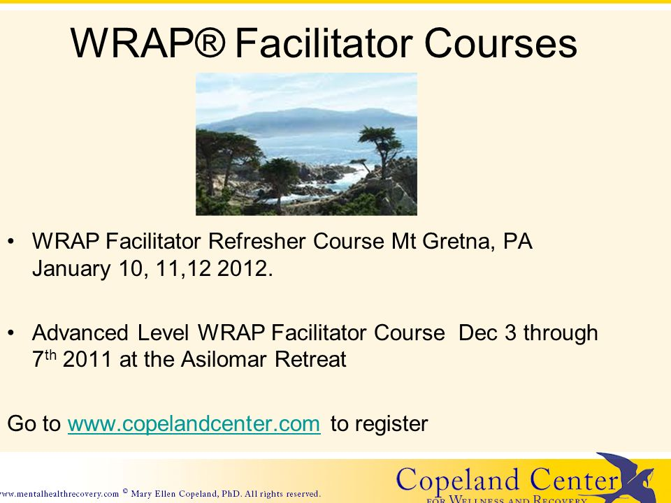 WRAP® Facilitator Courses WRAP Facilitator Refresher Course Mt Gretna, PA January 10, 11,