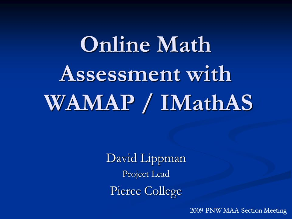 David Lippman Project Lead Pierce College 2009 PNW MAA Section Meeting Online Math Assessment with WAMAP / IMathAS