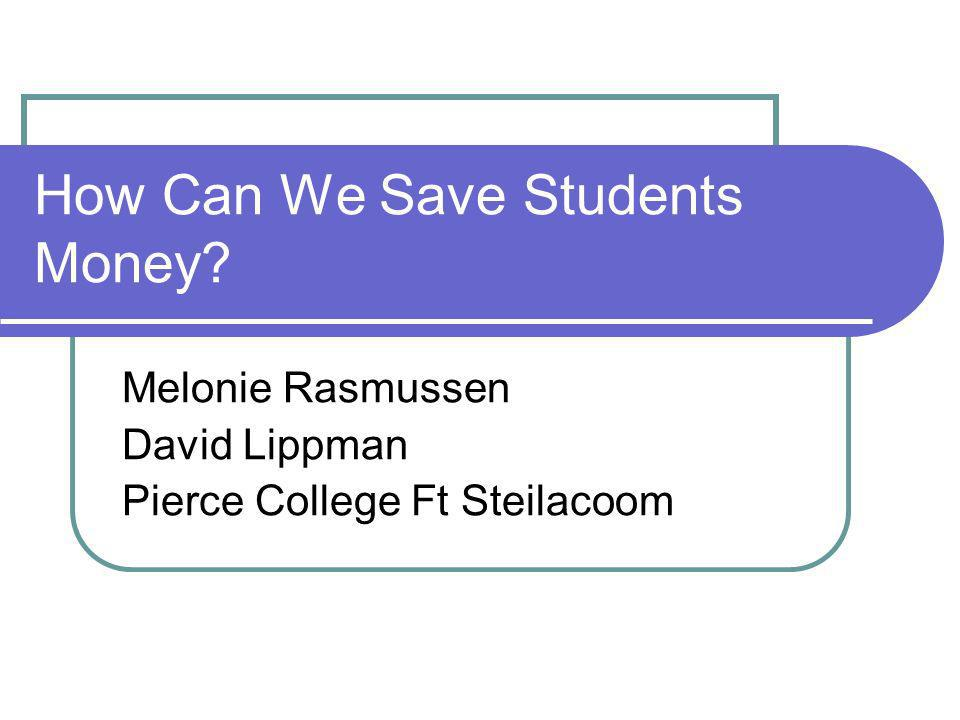 How Can We Save Students Money Melonie Rasmussen David Lippman Pierce College Ft Steilacoom